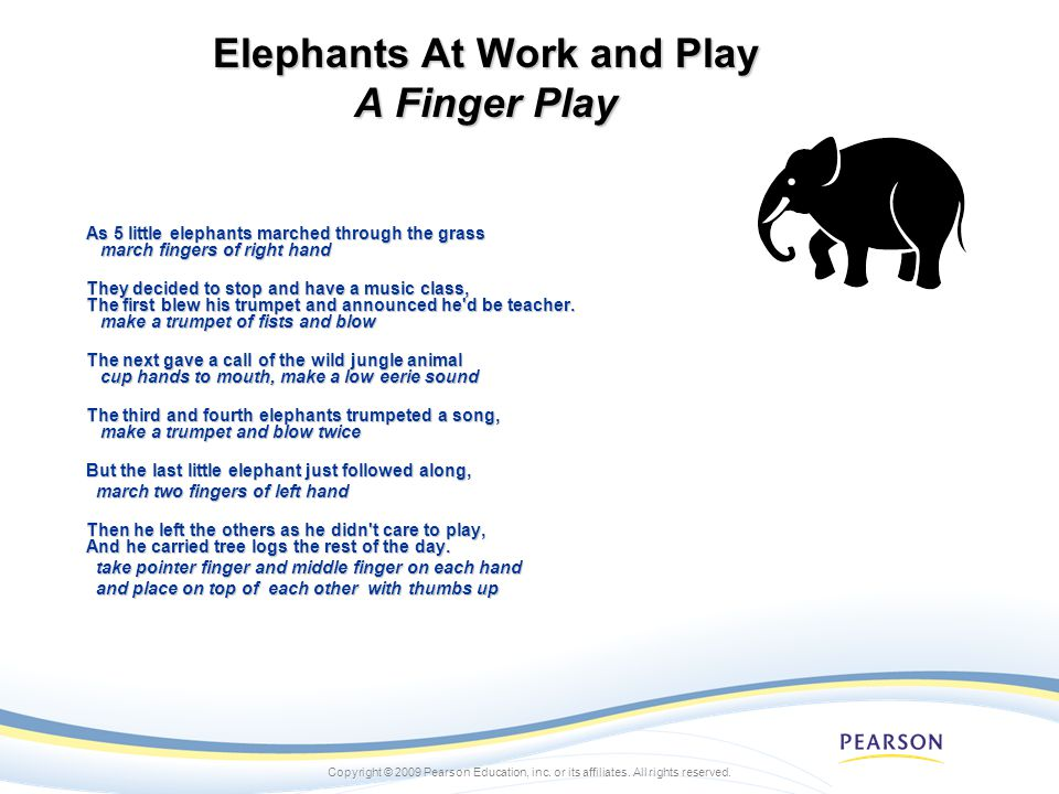 Copyright © 2009 Pearson Education, inc. or its affiliates. All rights reserved. Elephants At Work and Play A Finger Play As 5 little elephants marche