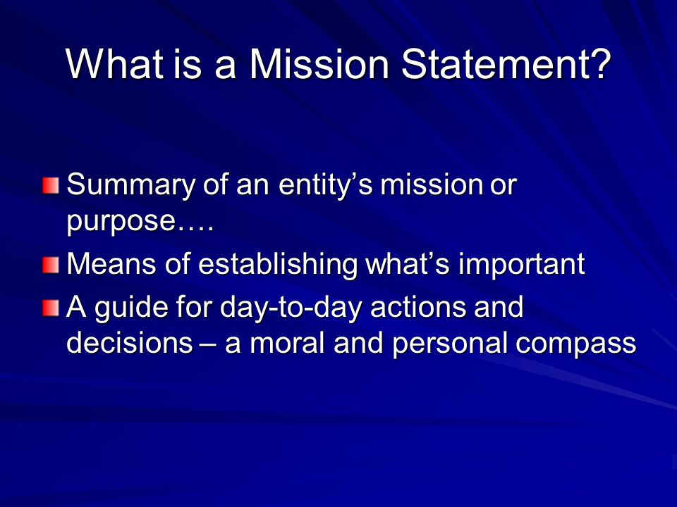 What is a Mission Statement. Summary of an entity's mission or purpose….