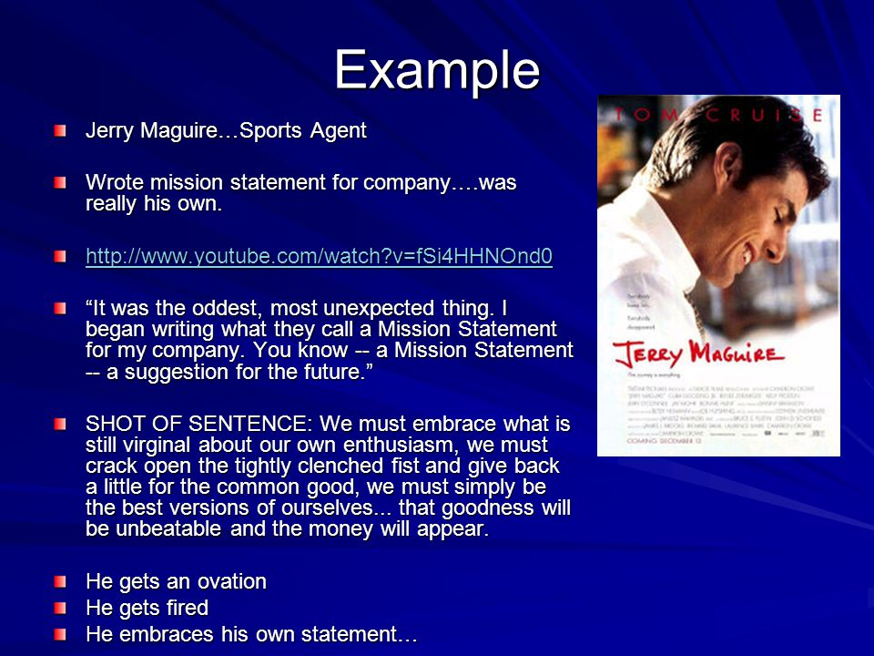 Example Jerry Maguire…Sports Agent Wrote mission statement for company….was really his own.