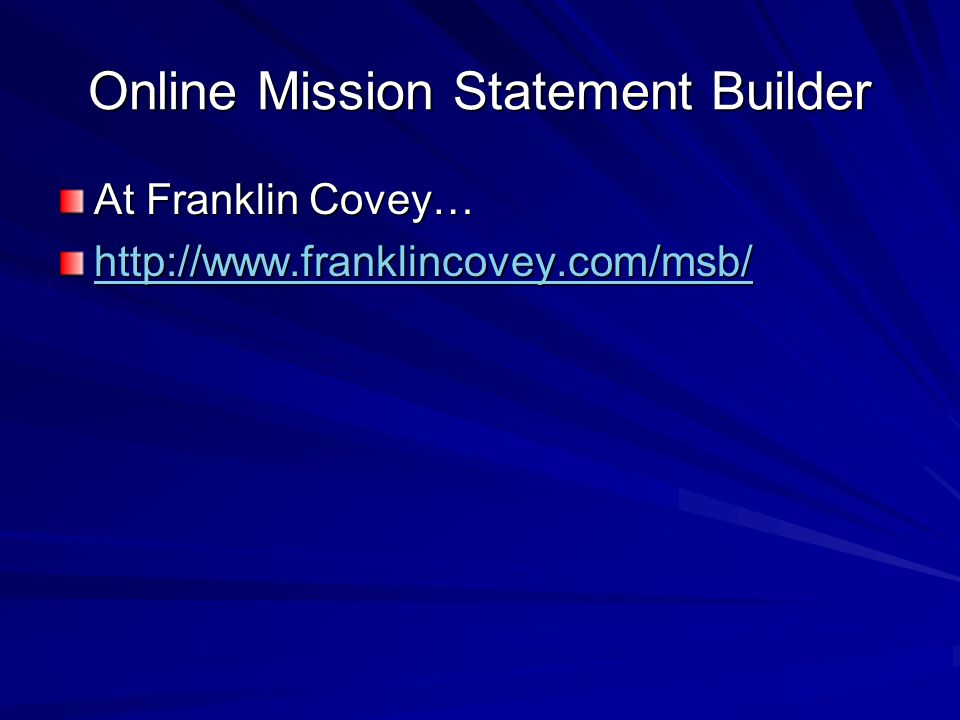 Online Mission Statement Builder At Franklin Covey… http://www.franklincovey.com/msb/