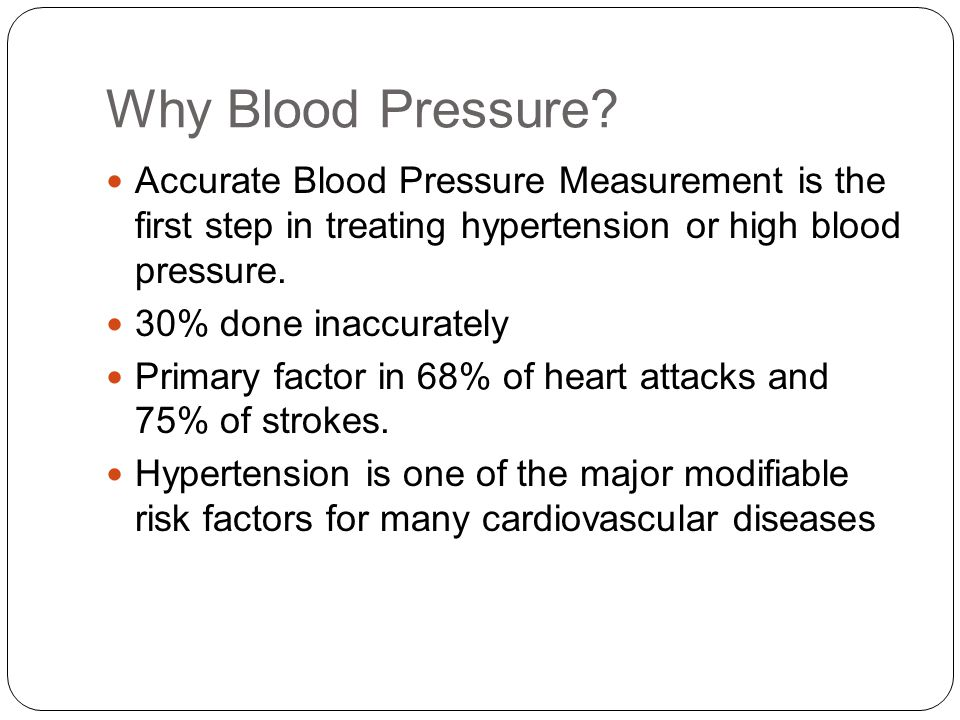 Why Blood Pressure? Accurate Blood Pressure Measurement is the first step in treating hypertension or high blood pressure. 30% done inaccurately Prima