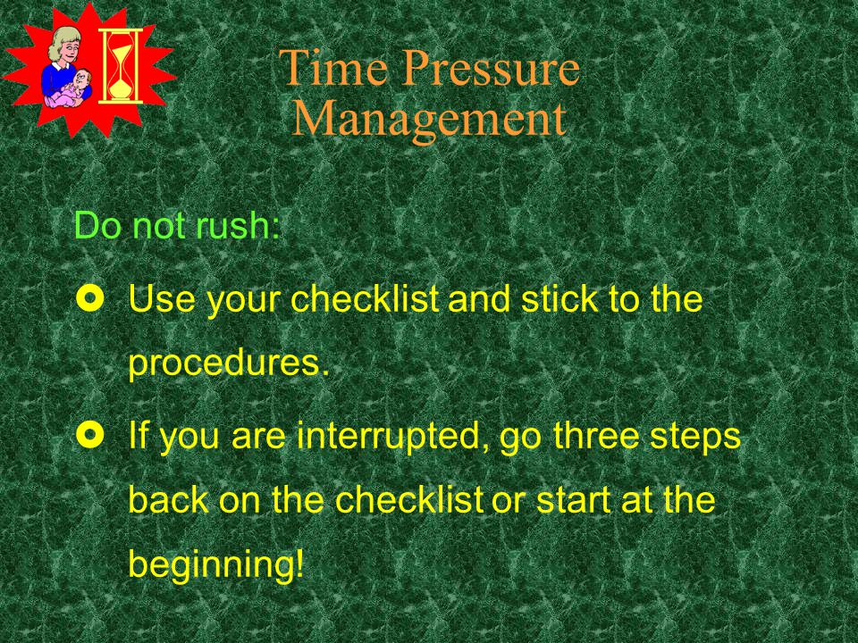 Time Pressure Management Do not put yourself under unnecessary time pressure: £Allow sufficient time for unforeseen delays.