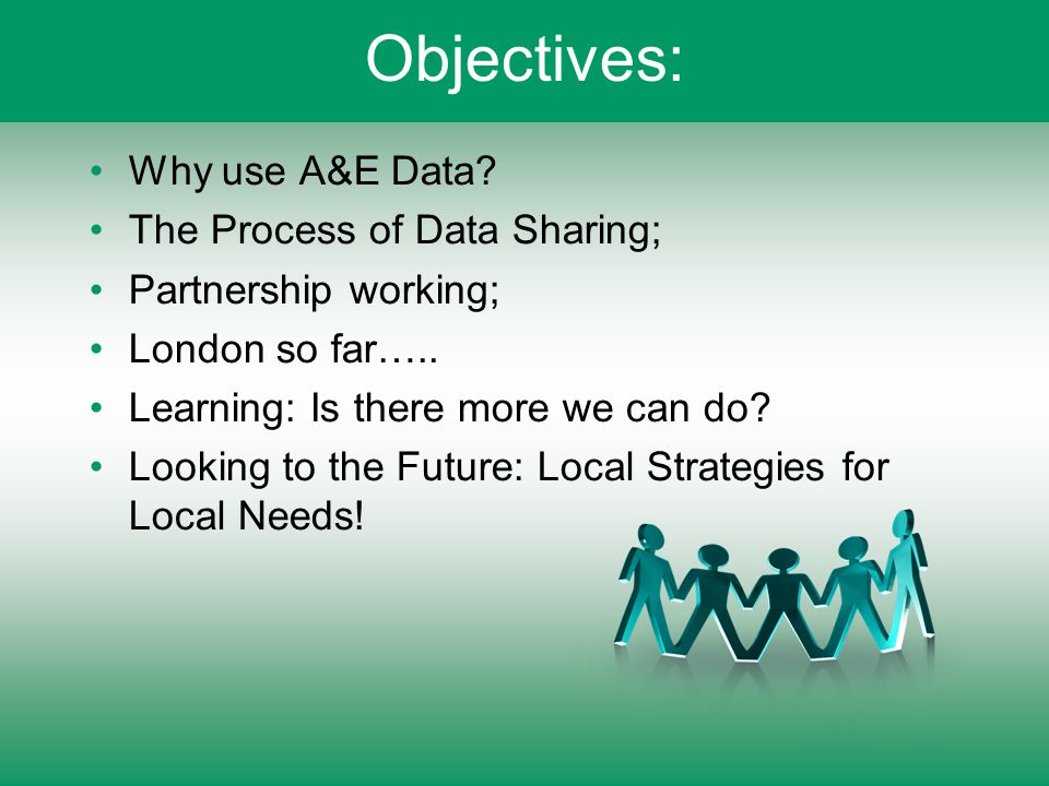 Objectives: Why use A&E Data. The Process of Data Sharing; Partnership working; London so far…..