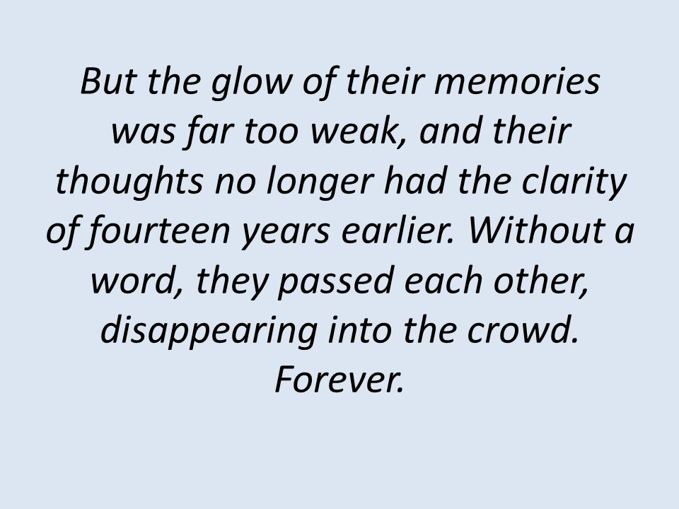 But the glow of their memories was far too weak, and their thoughts no longer had the clarity of fourteen years earlier.