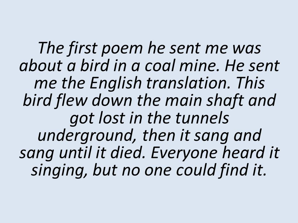 The first poem he sent me was about a bird in a coal mine.