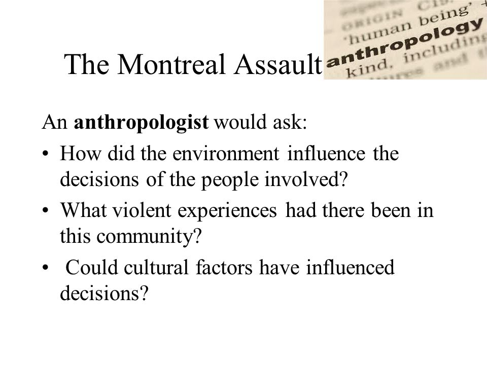 Apply Your Knowledge How might an anthroplogist, psychologist and sociologist, explain the following incidents.