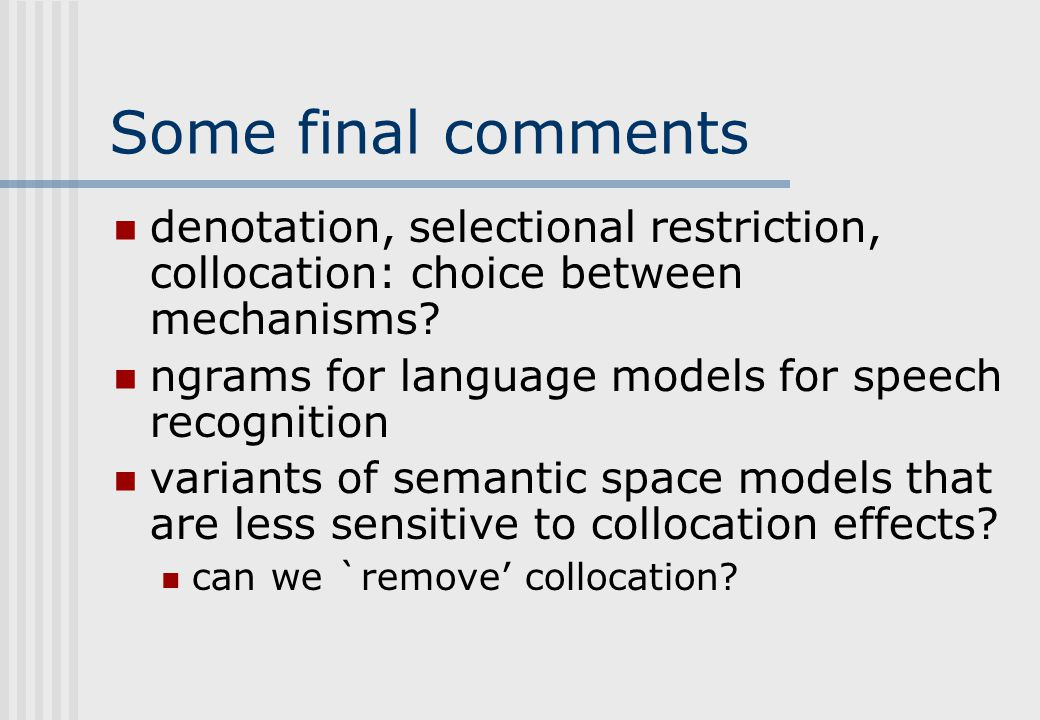 Some final comments denotation, selectional restriction, collocation: choice between mechanisms.