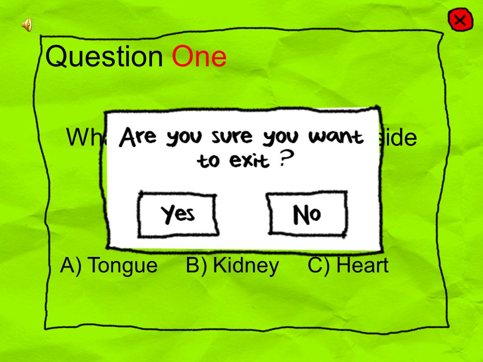 What is the fleshy muscle inside the mouth . Question One A) TongueB) KidneyC) Heart Correct.