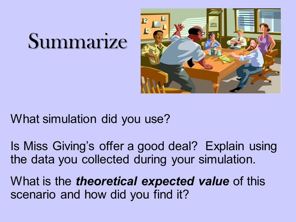 Summarize What simulation did you use. Is Miss Giving's offer a good deal.
