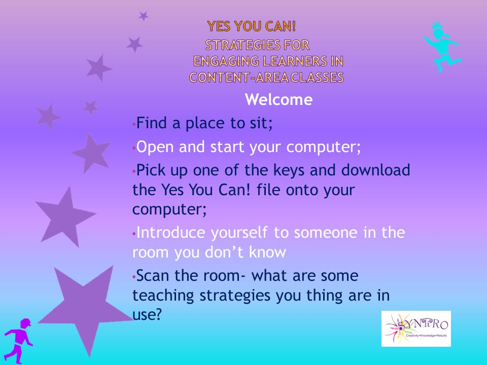 Welcome Find a place to sit; Open and start your computer; Pick up one of the keys and download the Yes You Can.