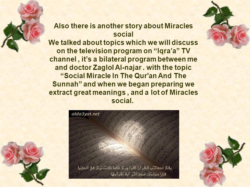"Also there is another story about Miracles social We talked about topics which we will discuss on the television program on ""Iqra'a"" TV channel, it's"