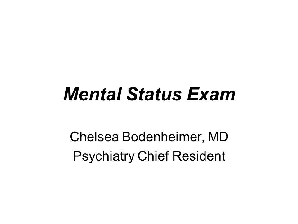 Mental Status Exam Chelsea Bodenheimer, MD Psychiatry Chief Resident
