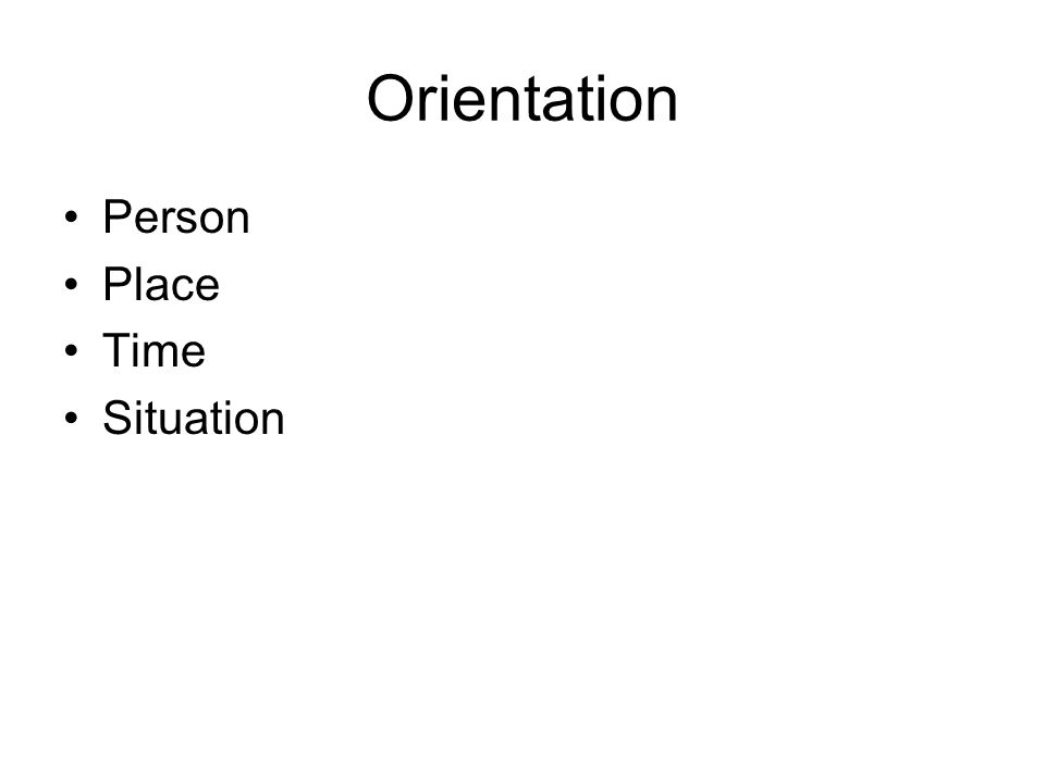Orientation Person Place Time Situation