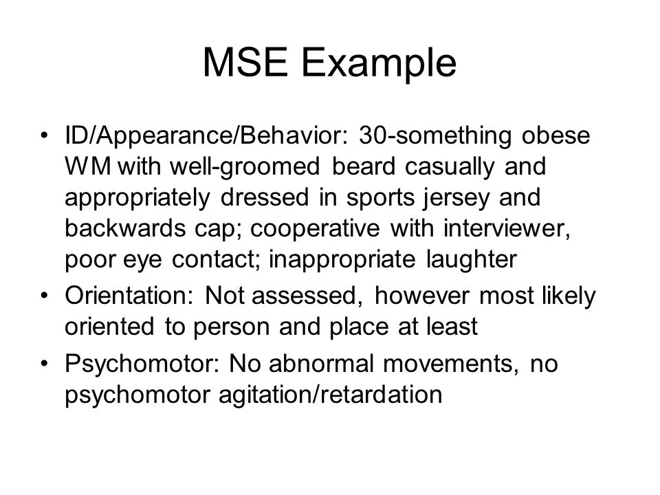 MSE Example ID/Appearance/Behavior: 30-something obese WM with well-groomed beard casually and appropriately dressed in sports jersey and backwards ca