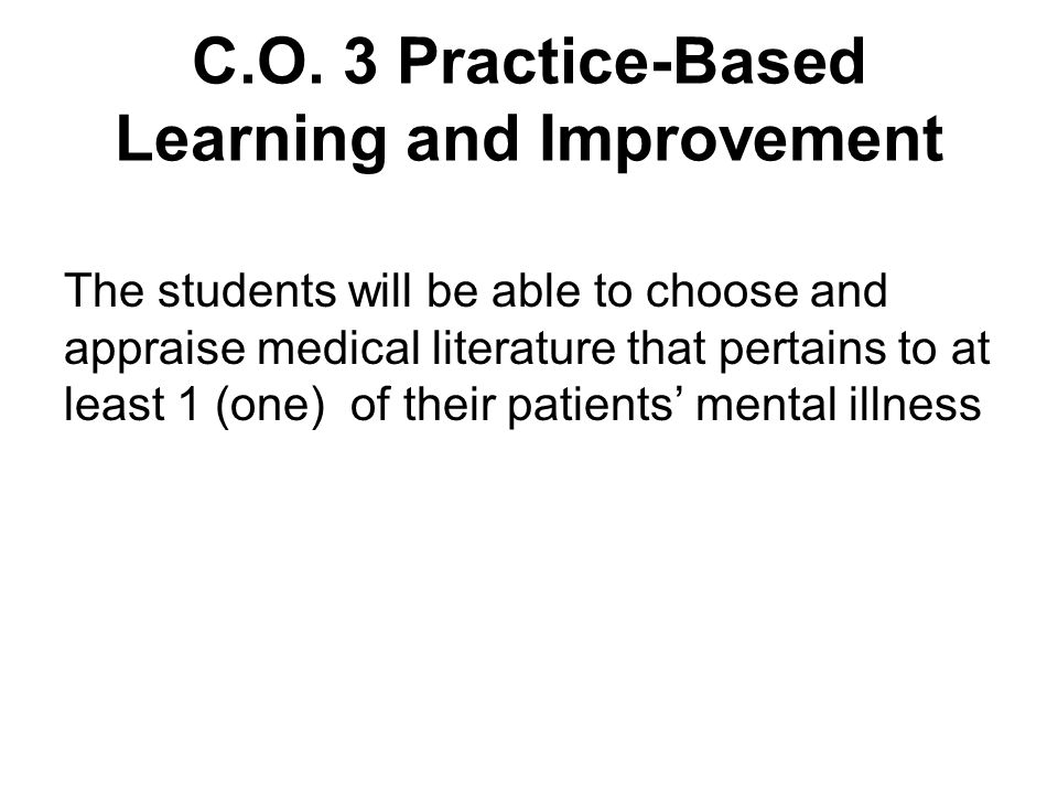 C.O. 3 Practice-Based Learning and Improvement The students will be able to choose and appraise medical literature that pertains to at least 1 (one) o