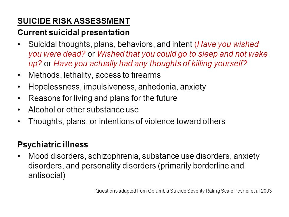 SUICIDE RISK ASSESSMENT Current suicidal presentation Suicidal thoughts, plans, behaviors, and intent (Have you wished you were dead.