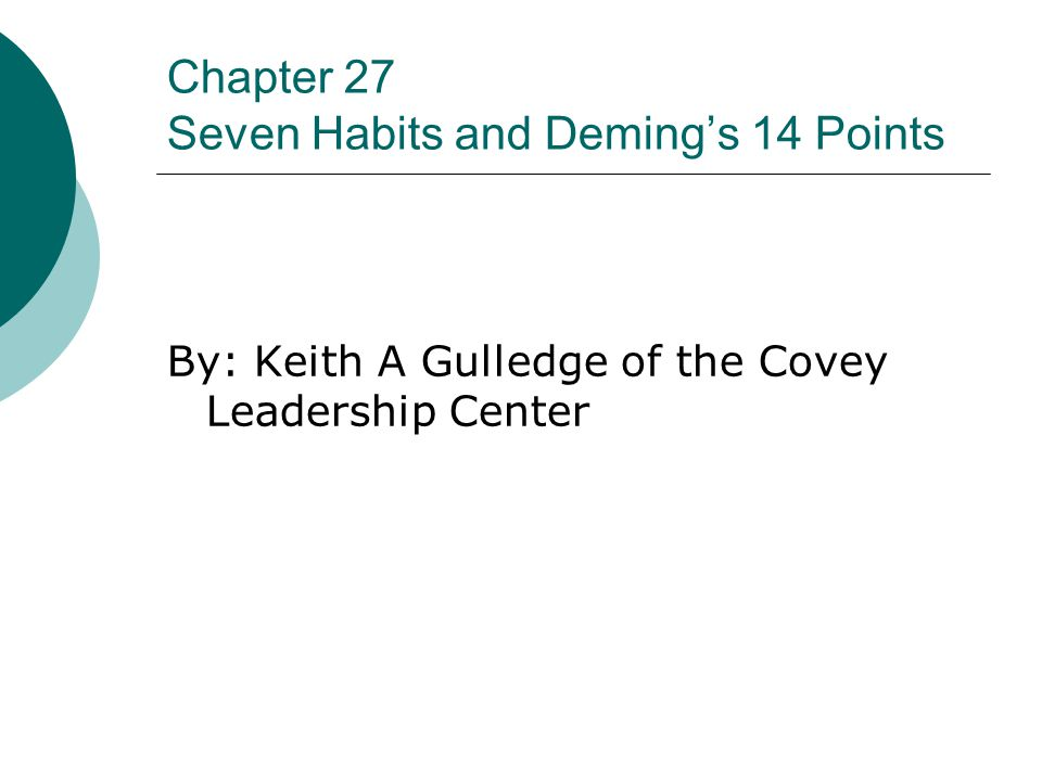 Chapter 27 Seven Habits and Deming's 14 Points By: Keith A Gulledge of the Covey Leadership Center