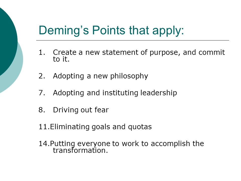 Deming's Points that apply: 1.Create a new statement of purpose, and commit to it.