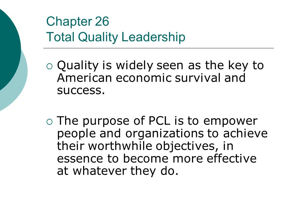 Chapter 26 Total Quality Leadership  Quality is widely seen as the key to American economic survival and success.