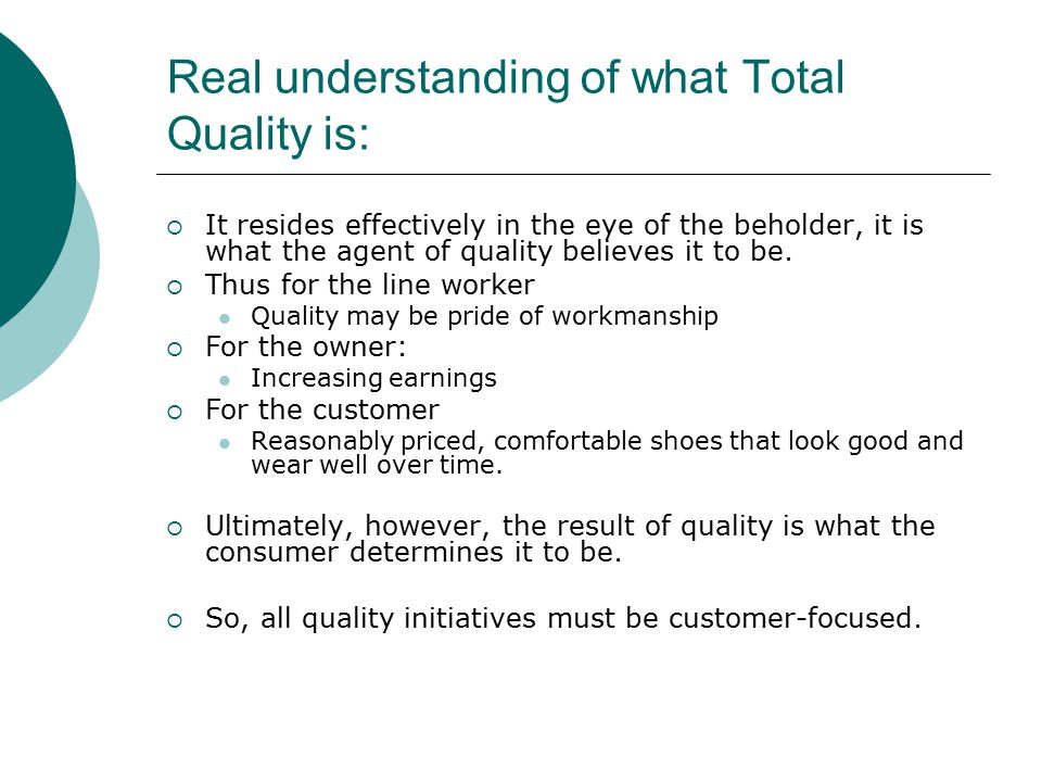 Real understanding of what Total Quality is:  It resides effectively in the eye of the beholder, it is what the agent of quality believes it to be.