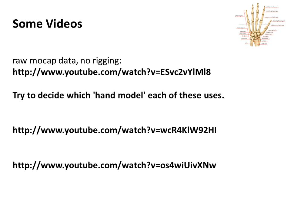 Some Videos raw mocap data, no rigging: http://www.youtube.com/watch v=ESvc2vYlMl8 Try to decide which hand model each of these uses.