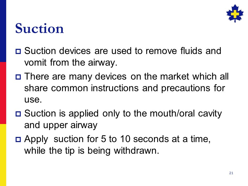 21 Suction  Suction devices are used to remove fluids and vomit from the airway.