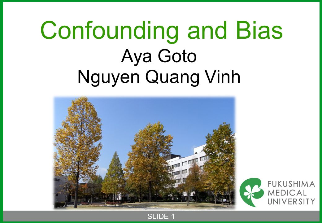 SLIDE 1 Confounding and Bias Aya Goto Nguyen Quang Vinh