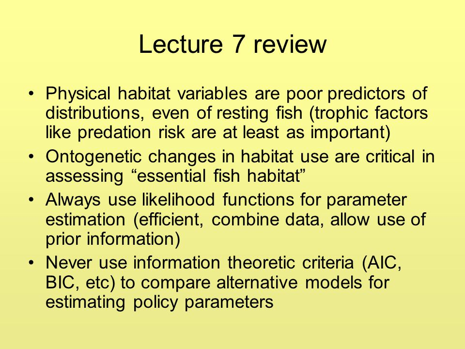 Lecture 7 review Physical habitat variables are poor predictors of distributions, even of resting fish (trophic factors like predation risk are at lea