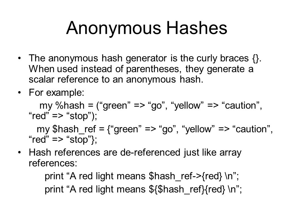 Anonymous Hashes The anonymous hash generator is the curly braces {}.