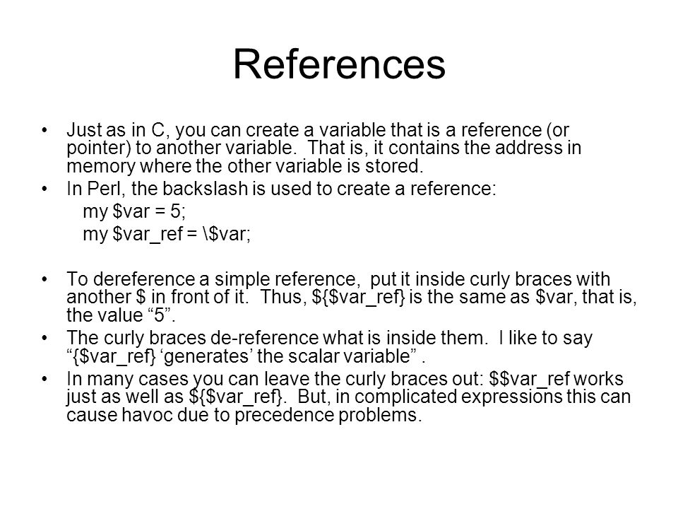 References Just as in C, you can create a variable that is a reference (or pointer) to another variable. That is, it contains the address in memory wh