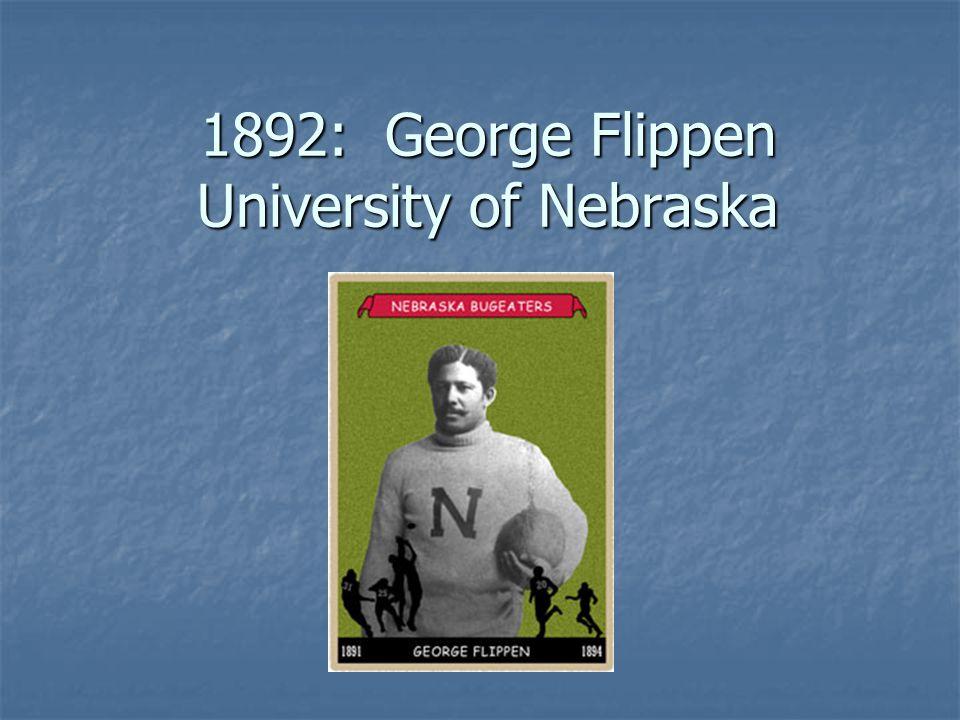 1892: George Flippen University of Nebraska