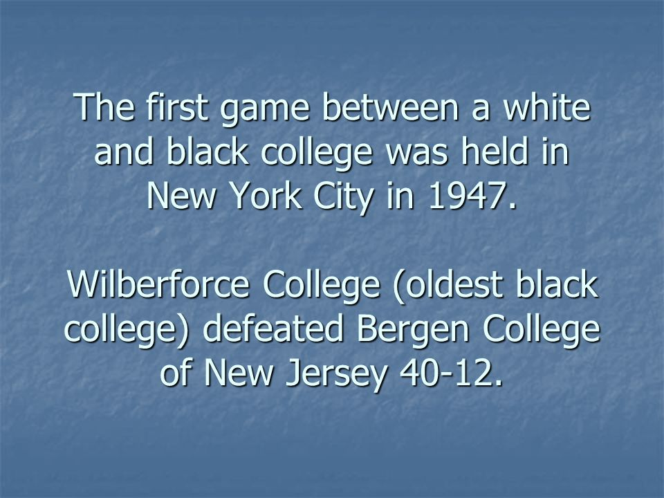 The first game between a white and black college was held in New York City in 1947.