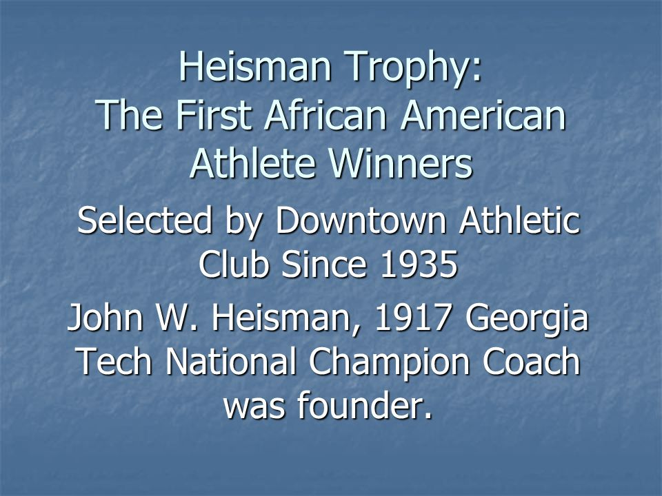 Heisman Trophy: The First African American Athlete Winners Selected by Downtown Athletic Club Since 1935 John W.