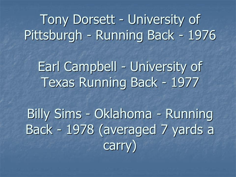 Tony Dorsett - University of Pittsburgh - Running Back - 1976 Earl Campbell - University of Texas Running Back - 1977 Billy Sims - Oklahoma - Running Back - 1978 (averaged 7 yards a carry)