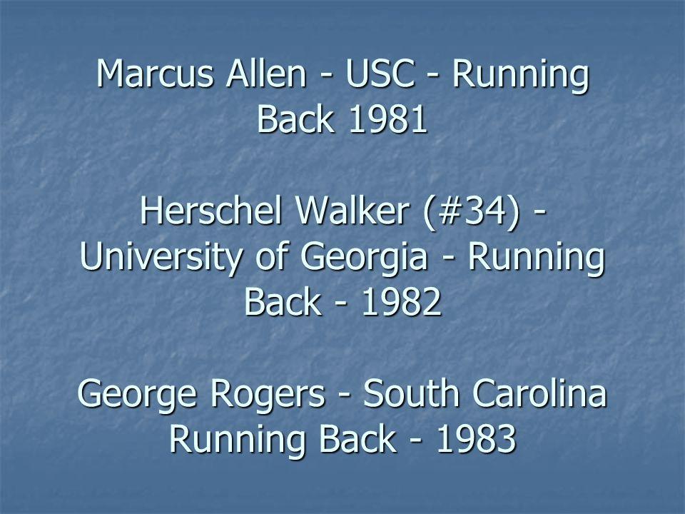 Marcus Allen - USC - Running Back 1981 Herschel Walker (#34) - University of Georgia - Running Back - 1982 George Rogers - South Carolina Running Back - 1983