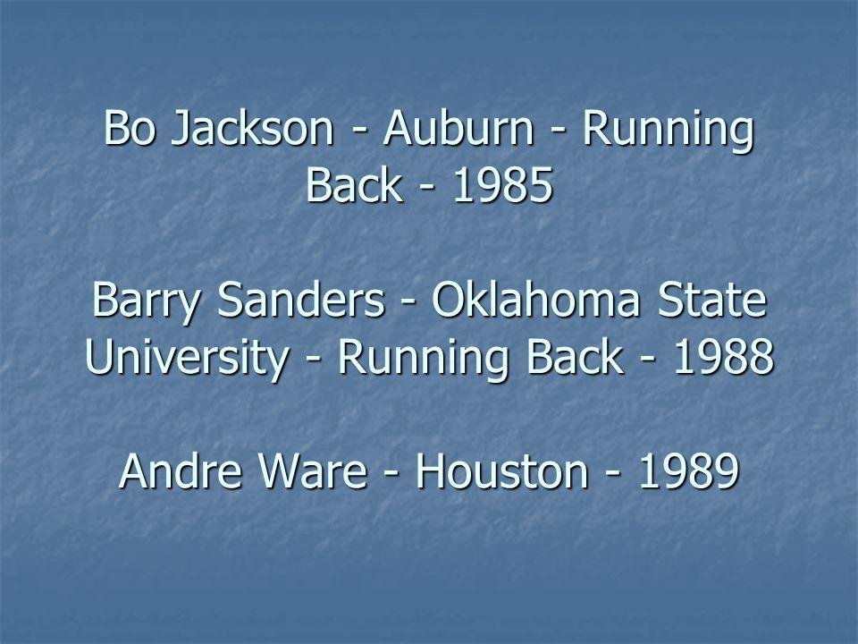 Bo Jackson - Auburn - Running Back - 1985 Barry Sanders - Oklahoma State University - Running Back - 1988 Andre Ware - Houston - 1989