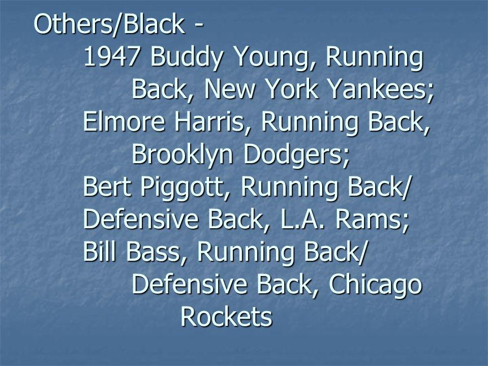 Others/Black - 1947 Buddy Young, Running Back, New York Yankees; Elmore Harris, Running Back, Brooklyn Dodgers; Bert Piggott, Running Back/ Defensive Back, L.A.