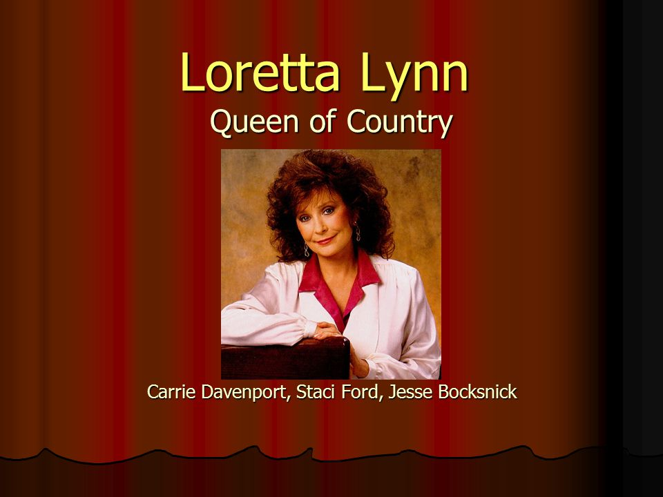 Loretta Lynn Queen of Country Loretta Lynn Queen of Country Carrie Davenport, Staci Ford, Jesse Bocksnick