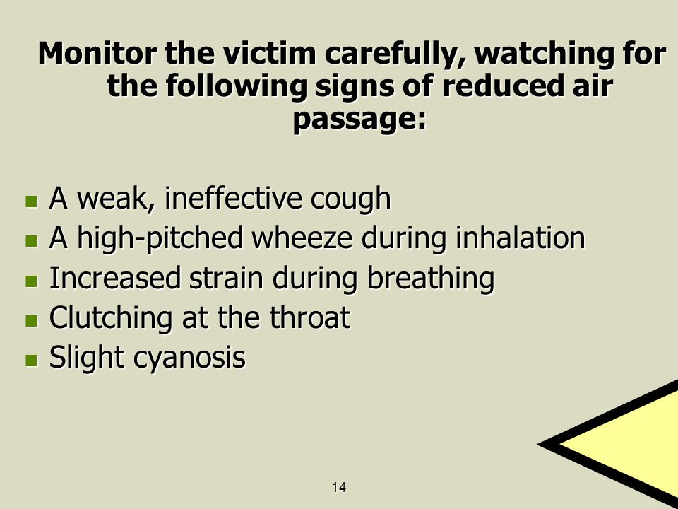 14 Monitor the victim carefully, watching for the following signs of reduced air passage: Monitor the victim carefully, watching for the following sig