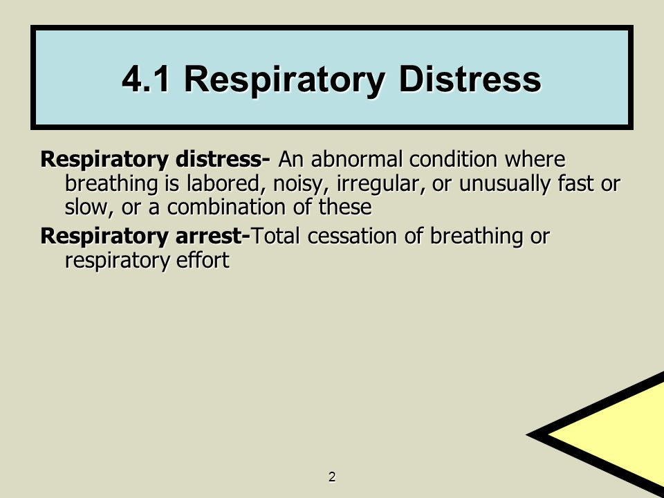 2 4.1 Respiratory Distress Respiratory distress- An abnormal condition where breathing is labored, noisy, irregular, or unusually fast or slow, or a c