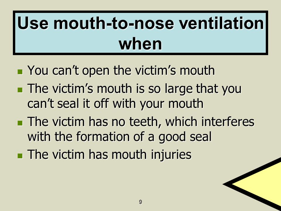 9 Use mouth-to-nose ventilation when You can't open the victim's mouth You can't open the victim's mouth The victim's mouth is so large that you can't