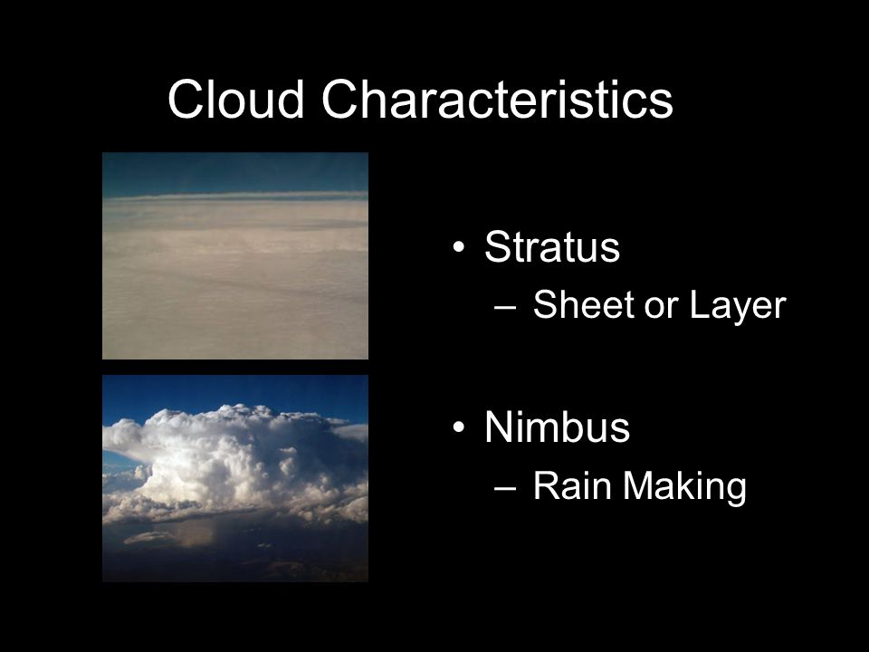 Cloud Characteristics Stratus – Sheet or Layer Nimbus – Rain Making