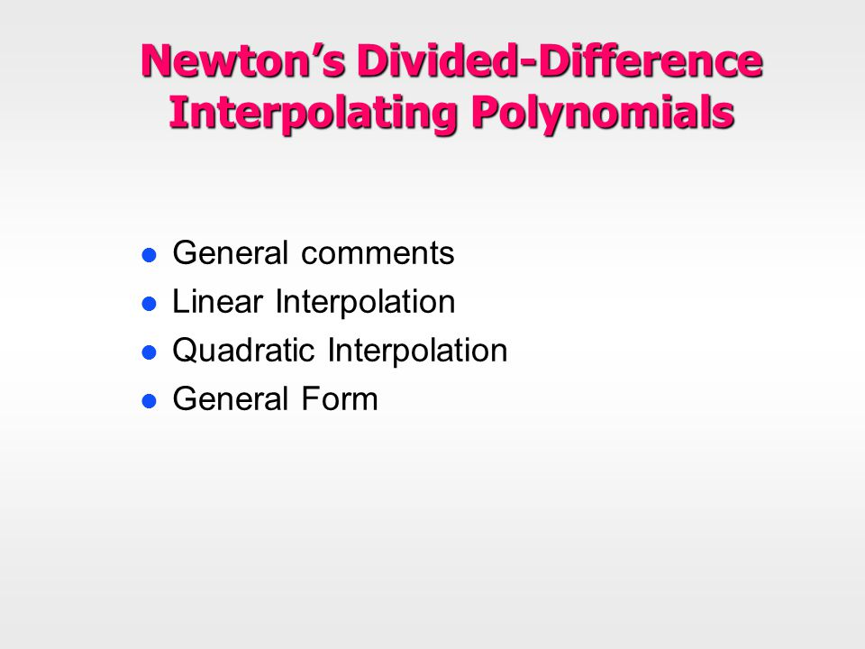 Newton's Divided-Difference Interpolating Polynomials l General comments l Linear Interpolation l Quadratic Interpolation l General Form