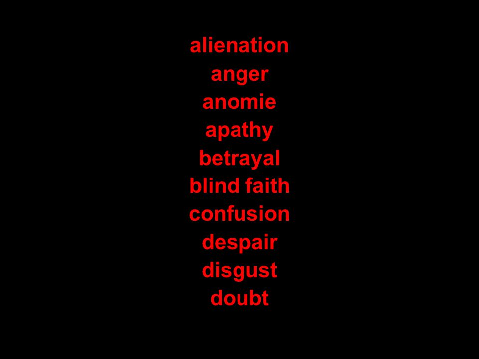 alienation anger anomie apathy betrayal blind faith confusion despair disgust doubt
