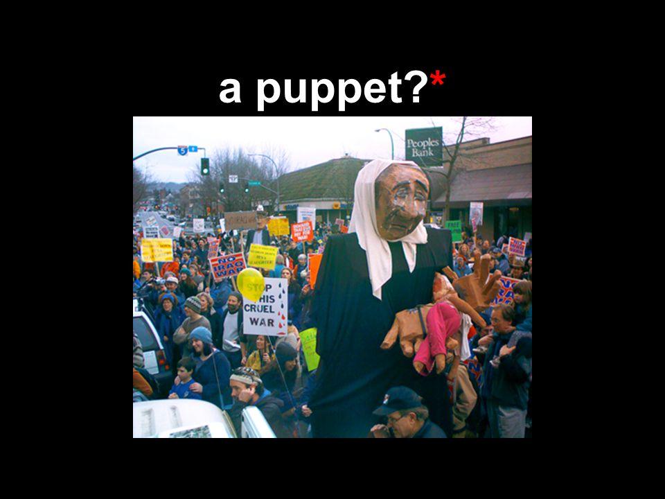 a puppet?*