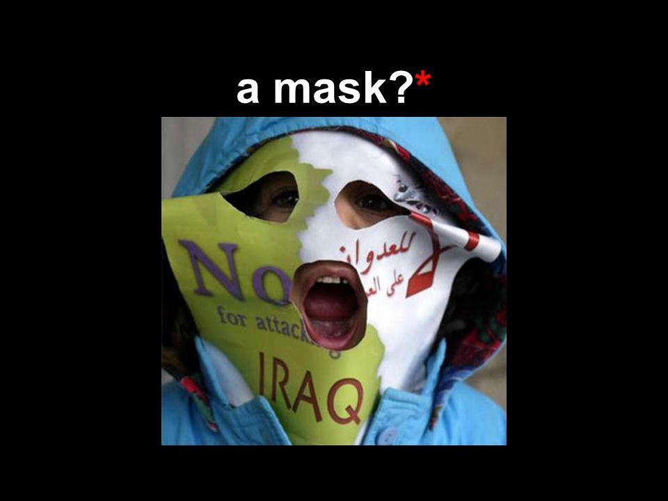 a mask?*