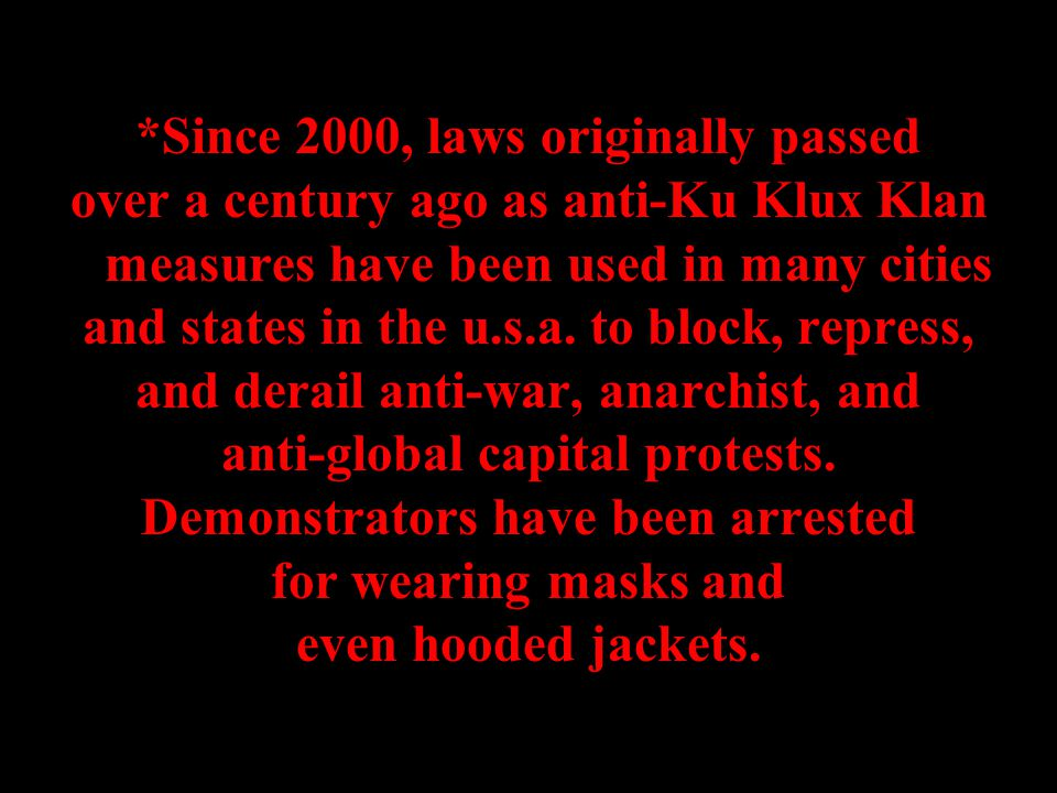 *Since 2000, laws originally passed over a century ago as anti-Ku Klux Klan measures have been used in many cities and states in the u.s.a.