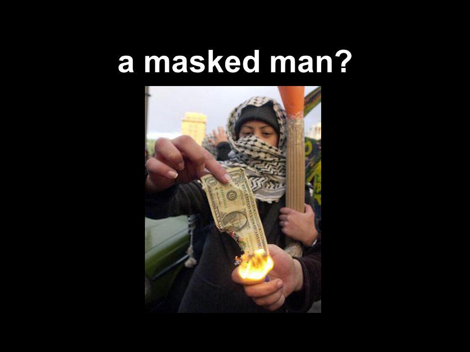 a masked man?