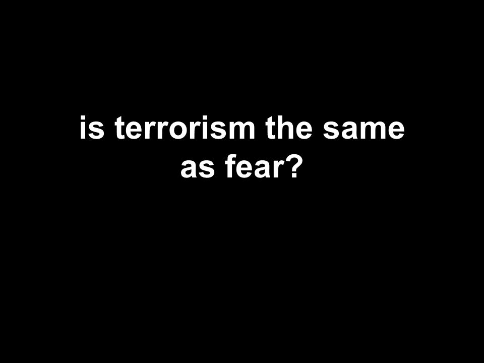 is terrorism the same as fear?