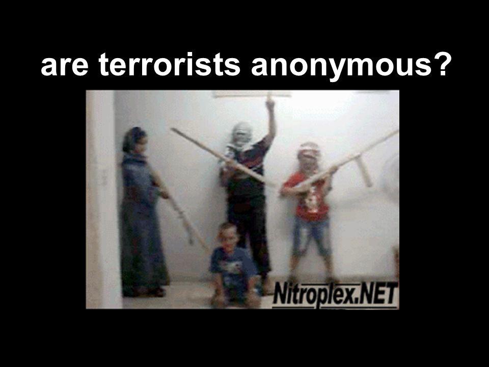 are terrorists anonymous?